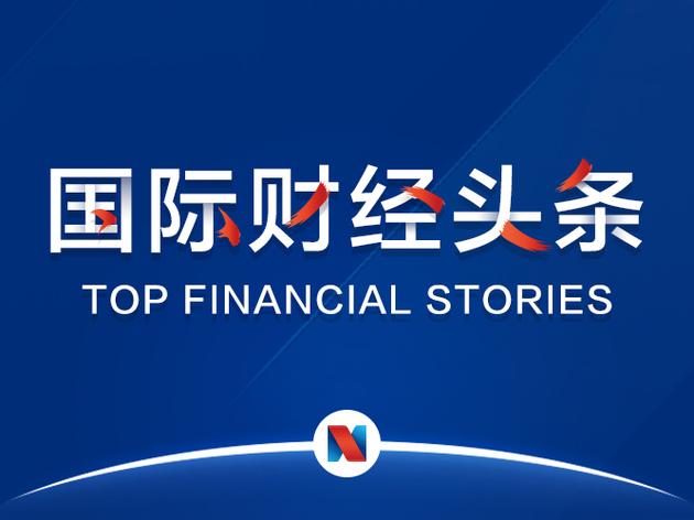 """国际财经头条 全球金融市场将迎来超级周;""""复联4""""上映仅5天全球票房突破12亿美"""